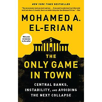 The Only Game in Town by Mohamed A El Erian