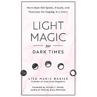 Light Magic for Dark Times More than 100 Spells Rituals and Practices for Coping in a Crisis
