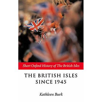 The British Isles Since 1945 by Kathleen Burk