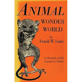 Animal Wonder World - A Chronicle of the Unusual in Nature by Frank W.