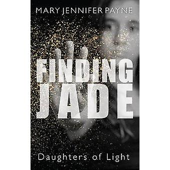 Finding Jade - Daughters of Light by Mary Jennifer Payne - 97814597350