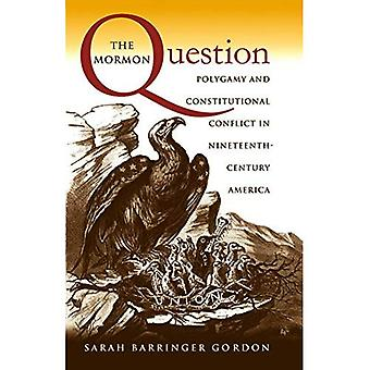 The Mormon Question: Polygamy and Constitutional Conflict in Nineteenth-century America (Studies in Legal History)