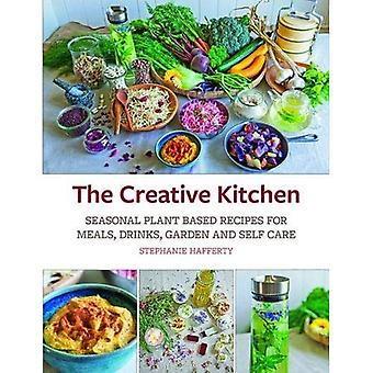 The Creative Kitchen: Seasonal Plant Based Recipes for Meals, Drinks, Crafts, Body & Home Care