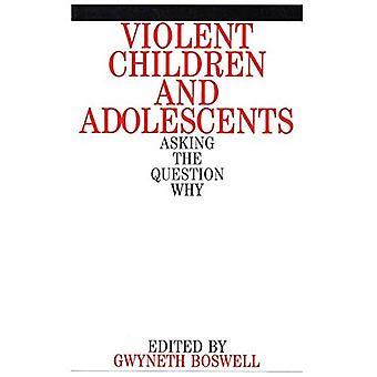 Gewelddadige kinderen en adolescenten: de vraag waarom