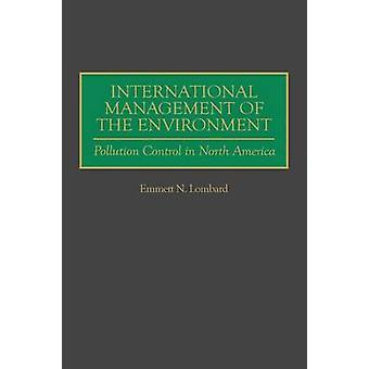 Internationales Management der Umwelt zur Kontrolle der Umweltverschmutzung in Nordamerika von Lombard & Emmett N.
