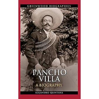 Pancho Villa A Biography by Quintana & Alejandro