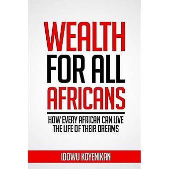 すべてどのようにすべてアフリカが生活を営むのための富 Koyenikan ・ イドウによってその夢の生活