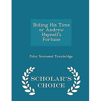 Biding His Time or Andrew Hapnells Fortune  Scholars Choice Edition by Trowbridge & John Townsend