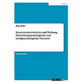 Konsumentenverhalten und Werbung. Motivationspsychologische und sozialpsychologische Theorien by Haider & Jrg
