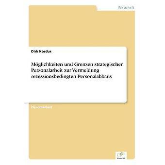 Mglichkeiten und Grenzen strategischer Personalarbeit zur Vermeidung rezessionsbedingten Personalabbaus di Kordus & Dirk