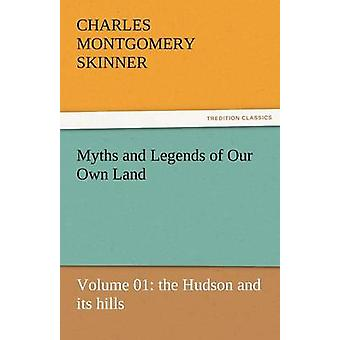 Myths and Legends of Our Own Land  Volume 01 The Hudson and Its Hills by Skinner & Charles M.
