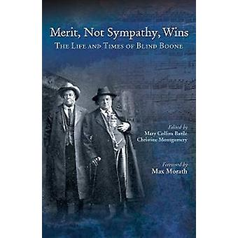 Merit - Not Sympathy - Wins - The Life & Times of Blind Boone by Mary