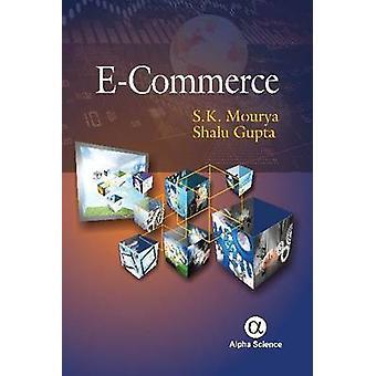 E-Commerce by S. K. Mourya - Shalu Gupta - 9781842658789 Book