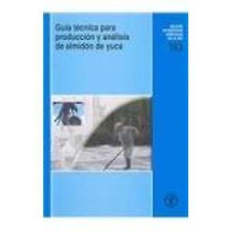 Guaia Taecnica Para Producciaon y Anaalisis De Almidaon De Yuca by Fo