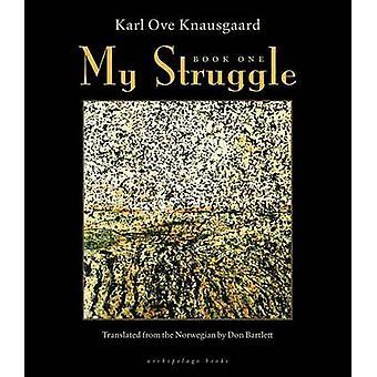 My Struggle - Book One by Karl Ove Knausgaard - Don Bartlett - 978091