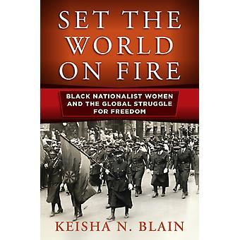Set the World on Fire by Keisha N Blain