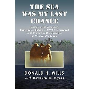 The Sea Was My Last Chance - Memoir of an American Captured on Bataan