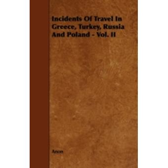 Incidents of Travel in Greece Turkey Russia and Poland  Vol. II by Anon