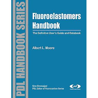 Fluoroelastomers Handbook The Definitive Users Guide and Databook by Moore & Albert L.