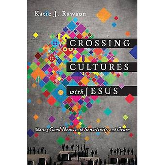 Crossing Cultures with Jesus by Katie J. Rawson