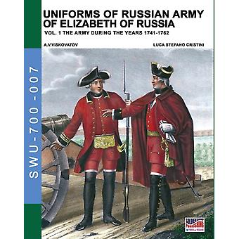Uniforms of Russian army of Elizabeth of Russia Vol. 1  Under the reign of Elizabeth Petrovna from 1741 to 1761 and Peter III from 1762 by Cristini & Luca Stefano