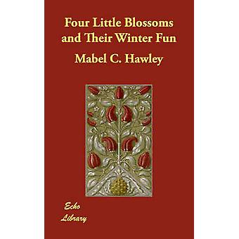 Four Little Blossoms and Their Winter Fun by Hawley & Mabel C.