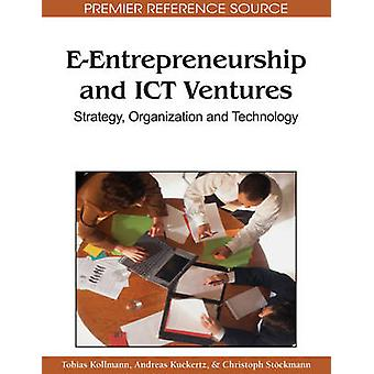 EEntrepreneurship and ICT Ventures Strategy Organization and Technology by Kollmann & Tobias