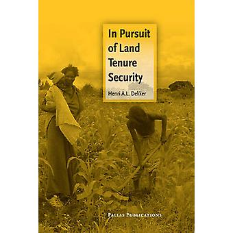 In Pursuit of Land Tenure Security by Dekker & Henri