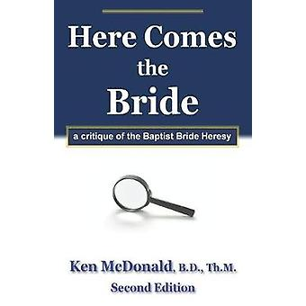 Here Comes The Bride A Critique of the Baptist Bride Heresy by McDonald & Ken