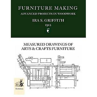 Furniture Making Advanced Projects In Woodwork by Griffith & Ira S.