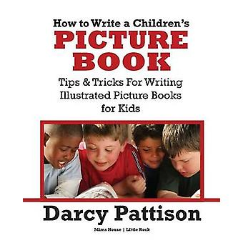 How to Write a Childrens Picture Book by Darcy Pattison