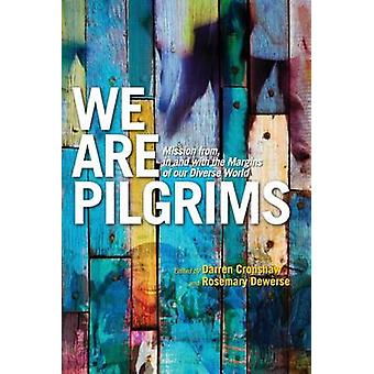 We Are Pilgrims From in and with the margins of our diverse world by Cronshaw & Darren