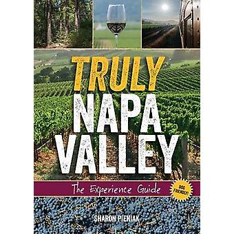 Truly Napa Valley The Experience Guide by Pieniak & Sharon
