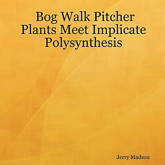 Bog Walk Pitcher Plants Meet Implicate Polysynthesis by Madson & Jerry