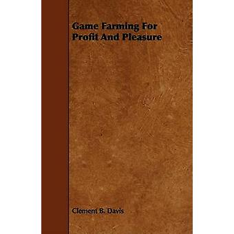 Game Farming For Profit And Pleasure by Davis & Clement B.