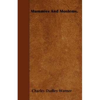 Mummies And Moslems. by Warner & Charles Dudley