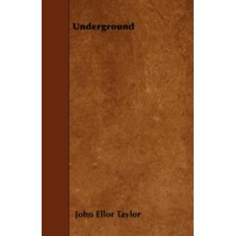 Underground by Taylor & John Ellor