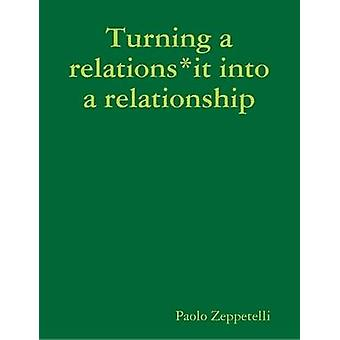 Turning a relationsit into a relationship by Zeppetelli & Paolo