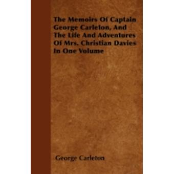 The Memoirs Of Captain George Carleton And The Life And Adventures Of Mrs. Christian Davies In One Volume by Carleton & George