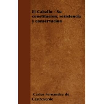 El Caballo  Su constitucin resistencia y conservacin by Castroverde & Carlos Fernndez de