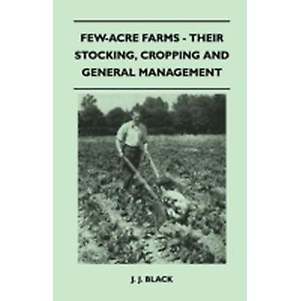 FewAcre Farms  Their Stocking Cropping And General Management by Black & J. J.