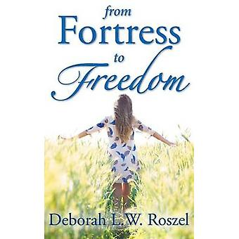 From Fortress to Freedom by Roszel & Deborah L. W.