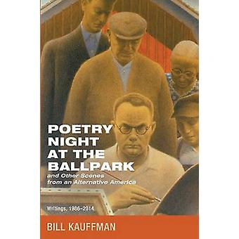 Poetry Night at the Ballpark and Other Scenes from an Alternative America by Kauffman & Bill