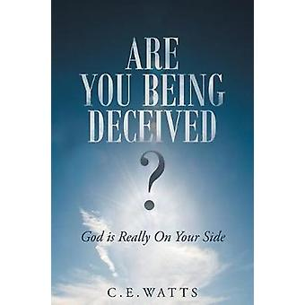 Are You Being Deceived  God is Really On Your Side by Watts & C. E.