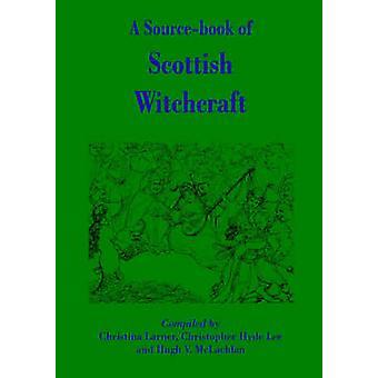 A SourceBook of Scottish Witchcraft by Larner & Christina