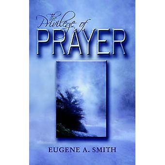 The Privilege of Prayer by Smith & Eugene