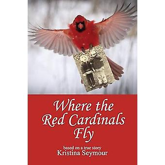 Where the Red Cardinals Fly by Seymour & Kristina
