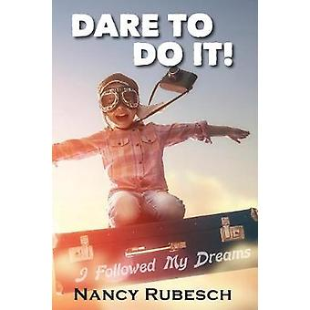 Dare To Do It I Followed My Dreams by Rubesch & Nancy