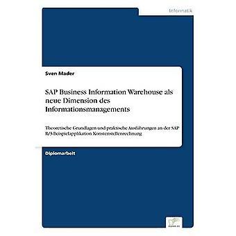 SAP Business Information Warehouse als neue Dimension des InformationsmanagementsTheoretische Grundlagen und praktische Ausfhrungen an der SAP R3Beispielapplikation Konstenstellenrechnung by Mader & Sven