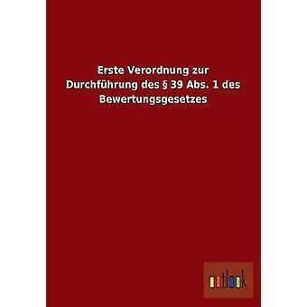 Erste Verordnung Zur Durchfuhrung Des 39 ABS. 1 Des Bewertungsgesetzes by Outlook Verlag